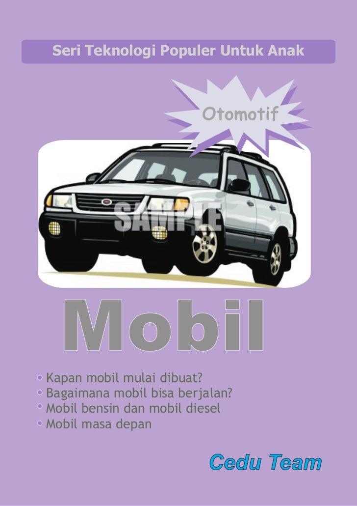 Seri Teknologi Populer Untuk Anak                         Otomotif  MobilKapan mobil mulai dibuat?Bagaimana mobil bisa ber...