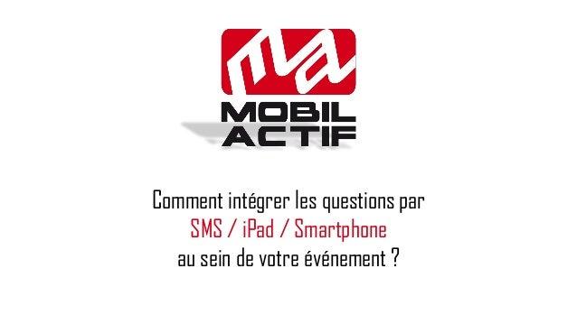 Comment intégrer les questions par SMS / iPad / Smartphone au sein de votre événement ?