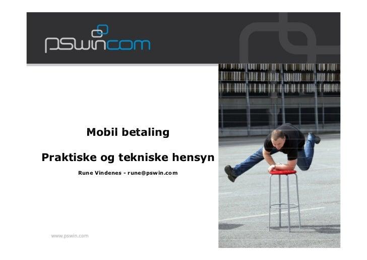 Mobil betalingPraktiske og tekniske hensyn     Rune Vindenes - rune@pswin.com