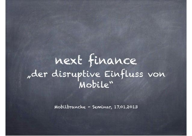 """next finance""""der disruptive Einfluss von          Mobile""""     Mobilbranche - Seminar, 17.01.2013"""