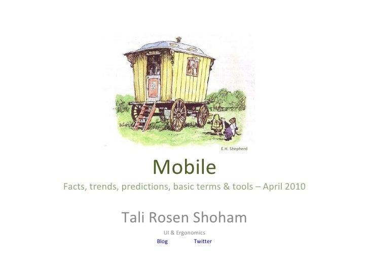 Mobile Facts, trends, predictions, basic terms & tools – April 2010 Tali Rosen Shoham UI & Ergonomics Blog Twitter    E.H...