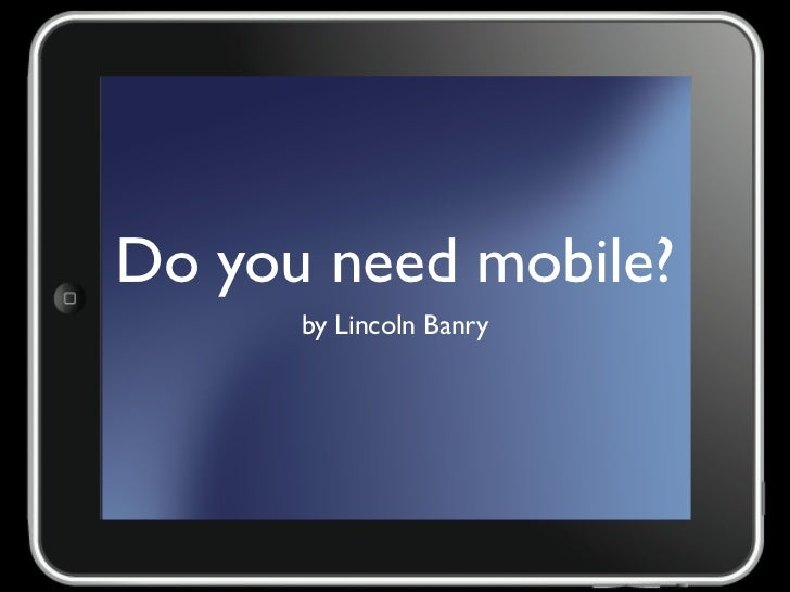 Do you need mobile?      by Lincoln Banry