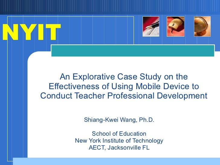 Shiang-Kwei Wang, Ph.D. School of Education New York Institute of Technology AECT, Jacksonville FL An Explorative Case Stu...