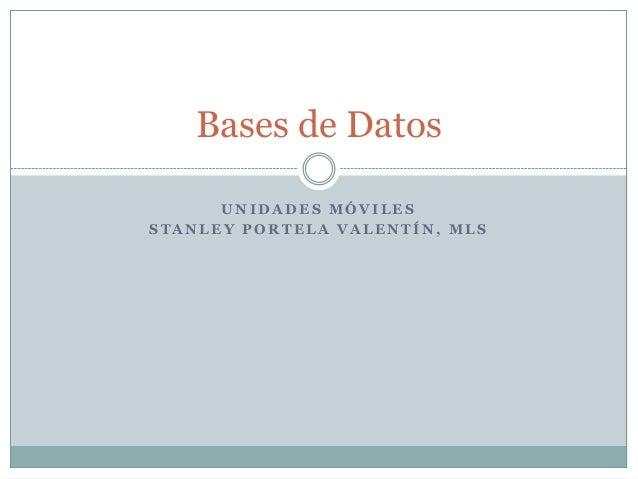Bases de Datos      UNIDADES MÓVILESSTANLEY PORTELA VALENTÍN, MLS