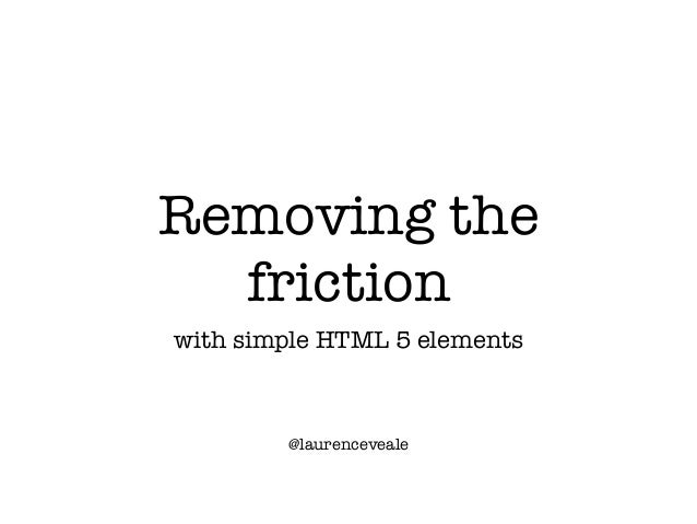 Removing thefrictionwith simple HTML 5 elements@laurenceveale