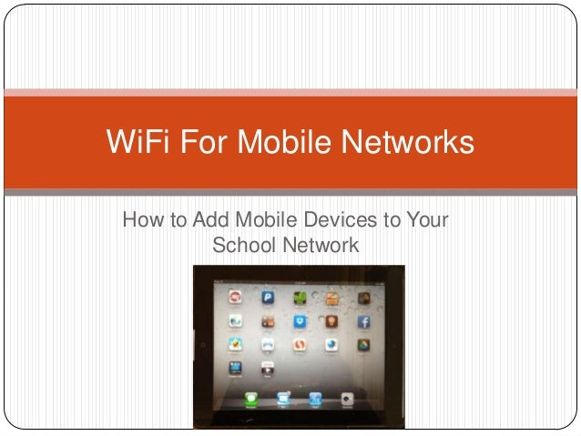 How to Add Mobile Devices to YourSchool NetworkWiFi For Mobile Networks
