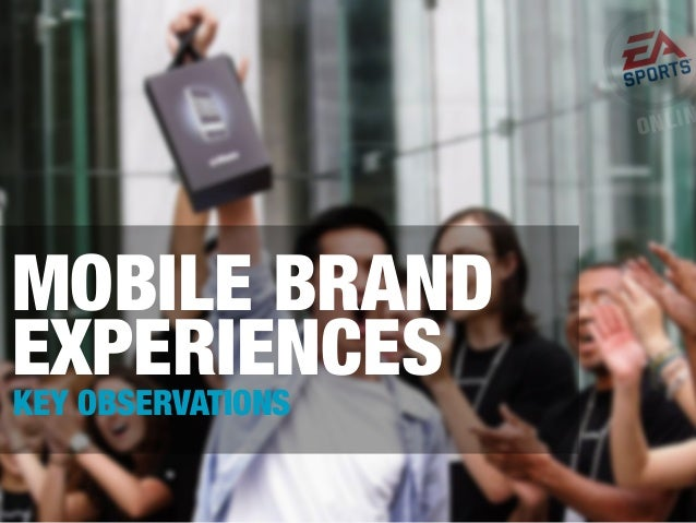 MOBILE BRAND EXPERIENCES KEY OBSERVATIONS