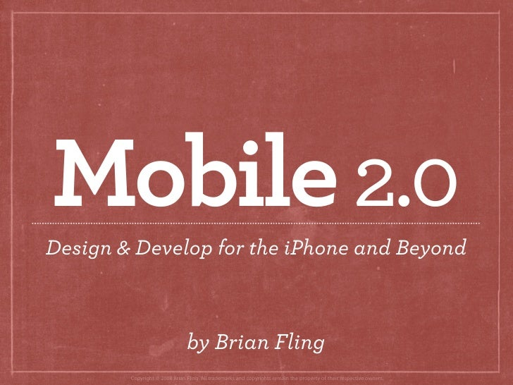 Mobile 2.0Design & Develop for the iPhone and Beyond                               by Brian Fling        Copyright © 2008 ...
