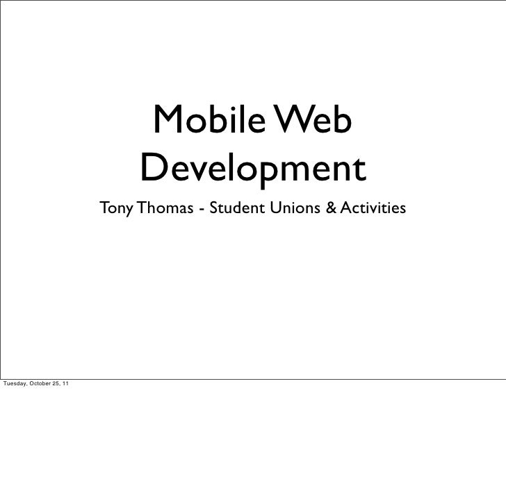 Mobile Web                               Development                          Tony Thomas - Student Unions & ActivitiesTue...