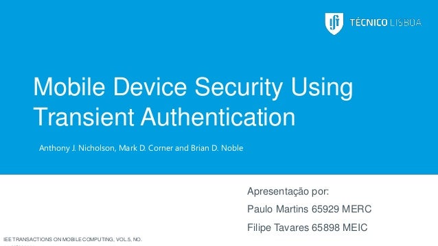 Mobile Device Security Using Transient Authentication Anthony J. Nicholson, Mark D. Corner and Brian D. Noble  Apresentaçã...