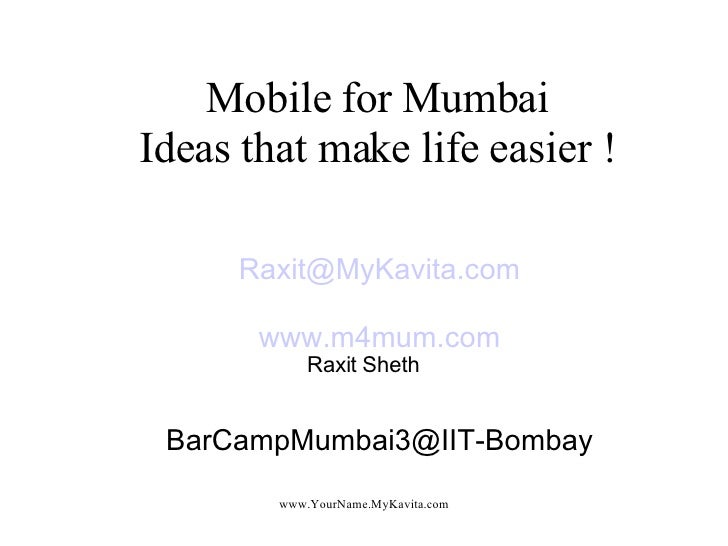 Mobile for Mumbai Ideas that make life easier ! <ul><ul><li>[email_address] </li></ul></ul><ul><ul><li>www.m4mum.com </li>...