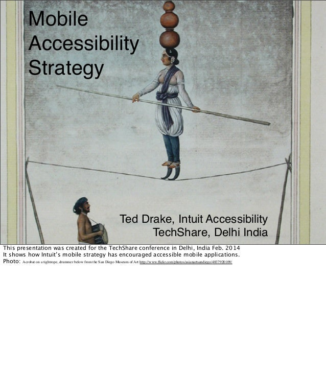 Mobile Accessibility Strategy  Ted Drake, Intuit Accessibility TechShare, Delhi India This presentation was created for th...