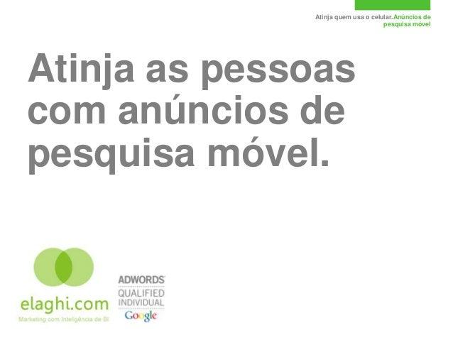 Atinja quem usa o celular.Anúncios de                                    pesquisa móvelAtinja as pessoascom anúncios depes...