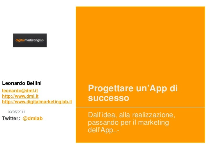 Leonardo Bellinileonardo@dml.it                     Progettare un'App dihttp://www.dml.ithttp://www.digitalmarketinglab.it...
