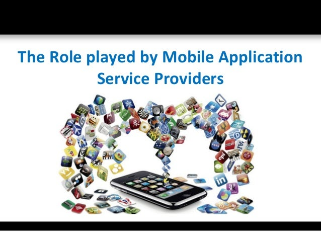 The Role played by Mobile Application          Service Providers