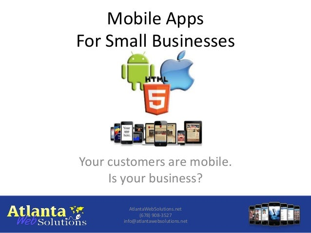 Mobile AppsFor Small BusinessesYour customers are mobile.     Is your business?          AtlantaWebSolutions.net          ...