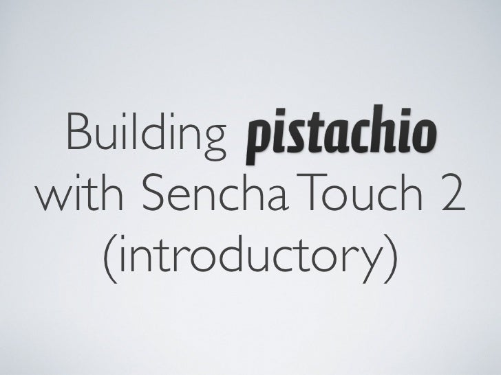 Building Pistachio with Sencha Touch 2 (introductory)