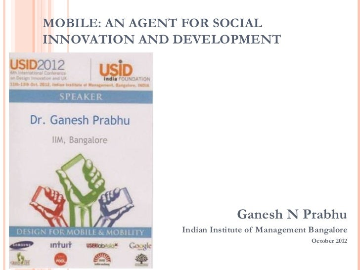 MOBILE: AN AGENT FOR SOCIALINNOVATION AND DEVELOPMENT                            Ganesh N Prabhu               Indian Inst...