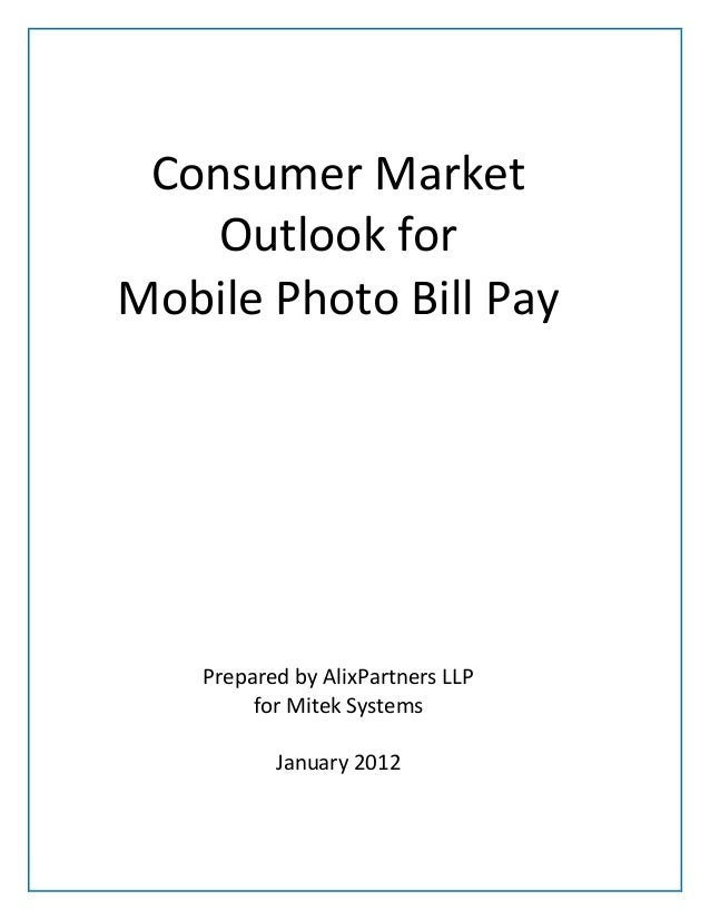 Consumer Market Outlook for Mobile Photo Bill Pay Prepared by AlixPartners LLP for Mitek Systems January 2012