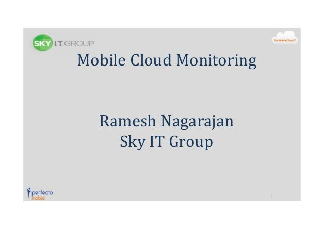 Mobile Cloud Monitoring  Ramesh Nagarajan Sky IT Group