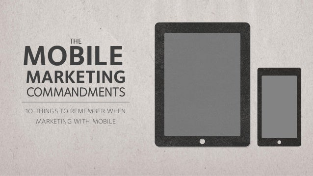 THEMOBILEMARKETINGCOMMANDMENTS10 things to remember when   marketing with mobile