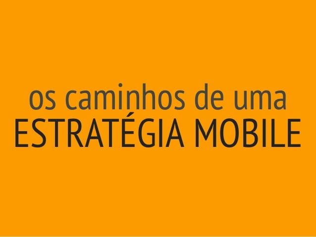 Os Caminhos de uma Estratégia Mobile