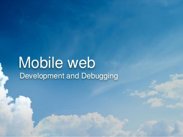 Mobile webDevelopment and Debugging