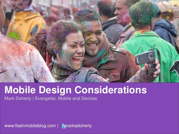 Mobile Design Considerations<br />Mark Doherty   Evangelist, Mobile and Devices<br />www.flashmobileblog.com       markado...