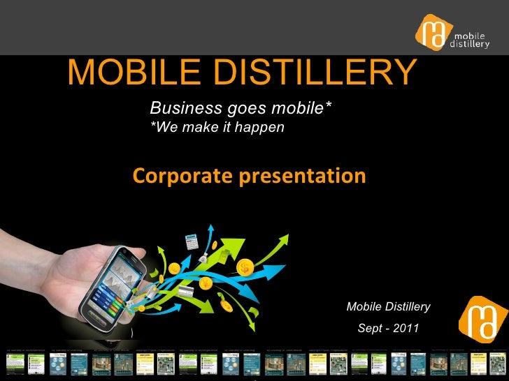 mobile distillery - confidential MOBILE DISTILLERY  Mobile Distillery Sept - 2011 Business goes mobile* *We make it happ...
