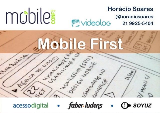 Horácio Soares                 @horaciosoares                   21 9925-5404Mobile First         Outubro de 2012 – São Pau...