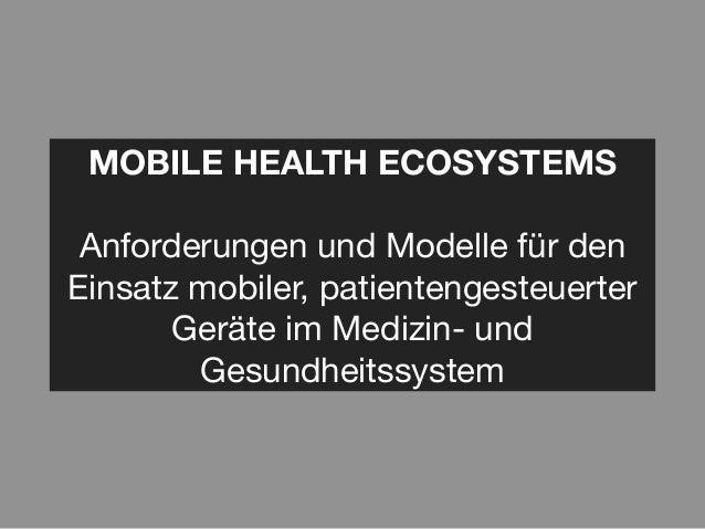 MOBILE HEALTH ECOSYSTEMS Anforderungen und Modelle für denEinsatz mobiler, patientengesteuerter       Geräte im Medizin- u...