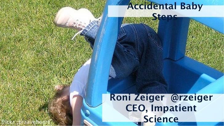 Accidental Baby                             Steps                     Roni Zeiger @rzeiger                        CEO, Imp...