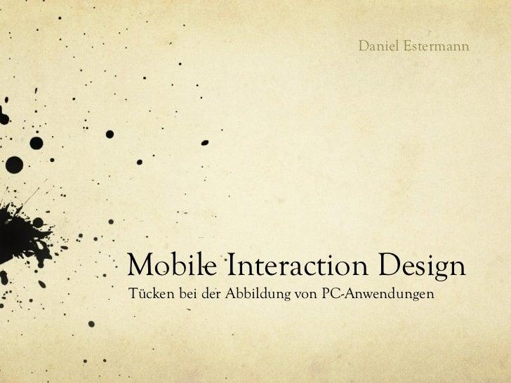 Daniel EstermannMobile Interaction DesignTücken bei der Abbildung von PC-Anwendungen