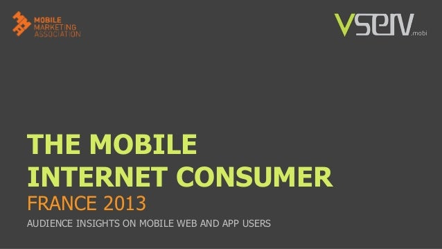 THE MOBILE INTERNET CONSUMER FRANCE 2013  AUDIENCE INSIGHTS ON MOBILE WEB AND APP USERS