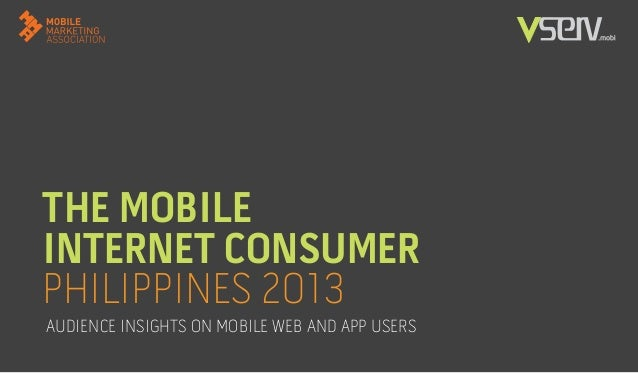 THE MOBILE INTERNET CONSUMER PHILIPPINES 2013 AUDIENCE INSIGHTS ON MOBILE WEB AND APP USERS