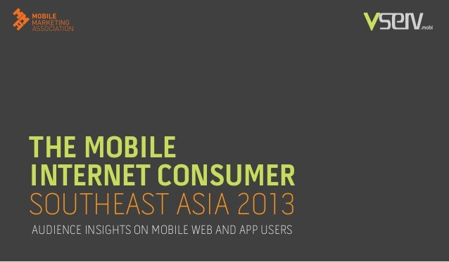 THE MOBILE INTERNET CONSUMER SOUTHEAST ASIA 2013 AUDIENCE INSIGHTS ON MOBILE WEB AND APP USERS
