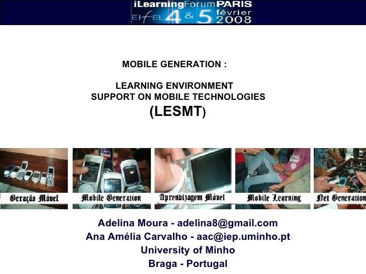 Adelina Moura - adelina8@gmail.com Ana Amélia Carvalho - aac@iep.uminho.pt University of Minho Braga - Portugal MOBILE GEN...