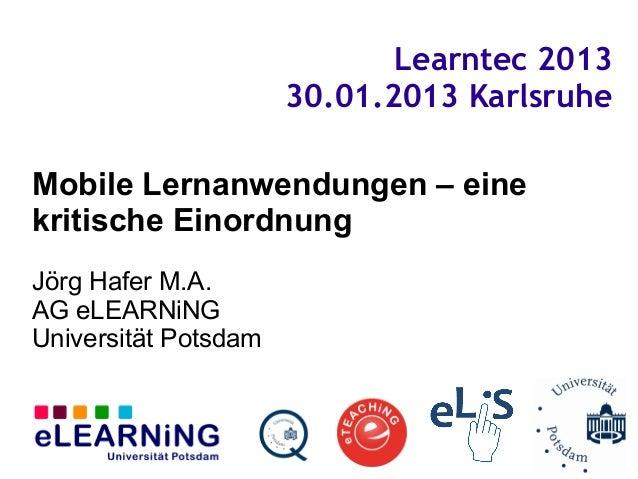 Learntec 2013                      30.01.2013 KarlsruheMobile Lernanwendungen – einekritische EinordnungJörg Hafer M.A.AG ...