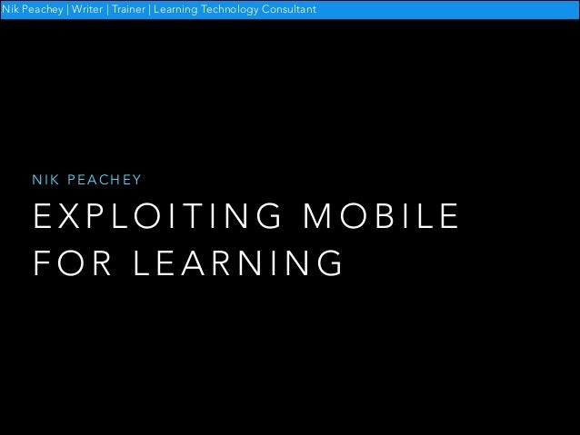 Nik Peachey | Writer | Trainer | Learning Technology Consultant  NIK PEACHEY  EXPLOITING MOBILE FOR LEARNING