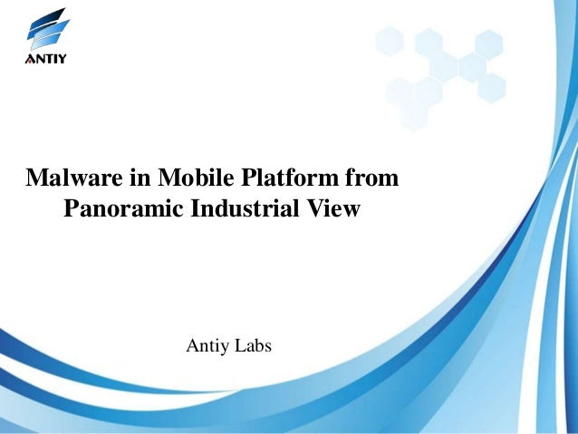 Malware in Mobile Platform from  Panoramic Industrial View             Antiy Labs
