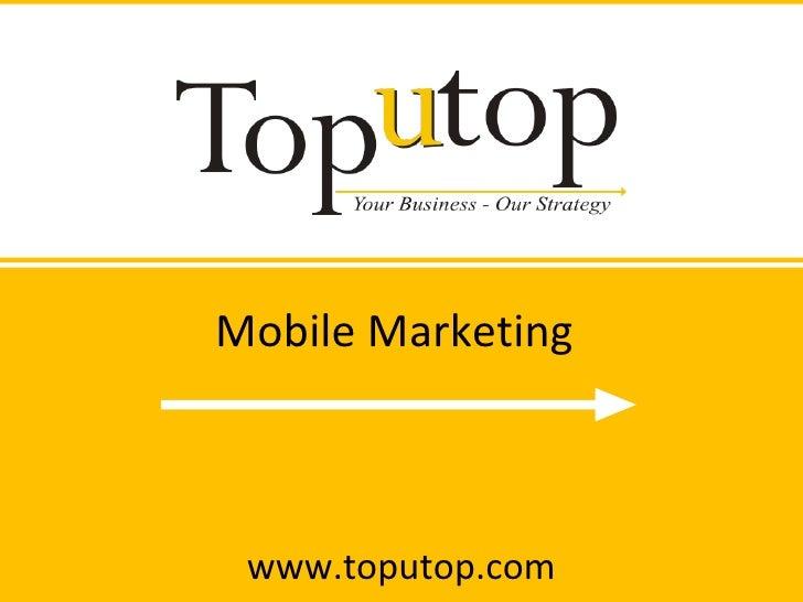 Mobile Marketing www.toputop.com