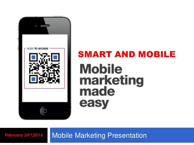 SMART AND MOBILE  February 24rd,2014  Mobile Marketing Presentation