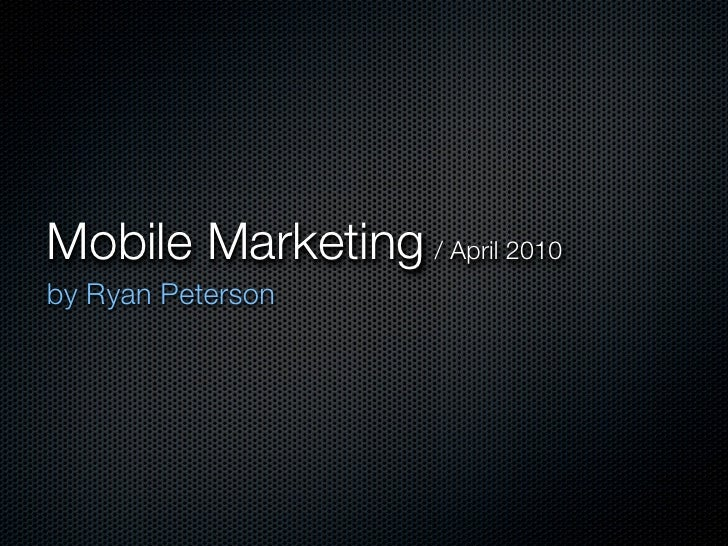 Mobile Marketing / April 2010 by Ryan Peterson