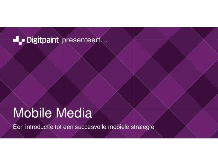 Mobile Media<br />Een introductie tot een succesvolle mobiele strategie<br />