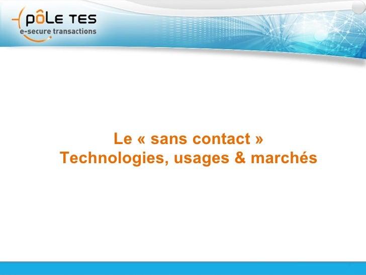 Titre 1 Le pôle TES et le sans-contact Le «sans contact» Technologies, usages & marchés