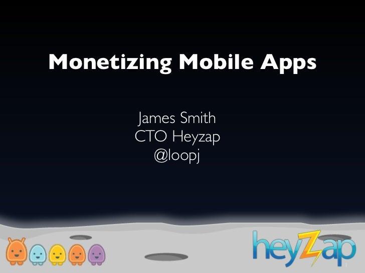 Monetizing Mobile Apps       James Smith       CTO Heyzap         @loopj                         1