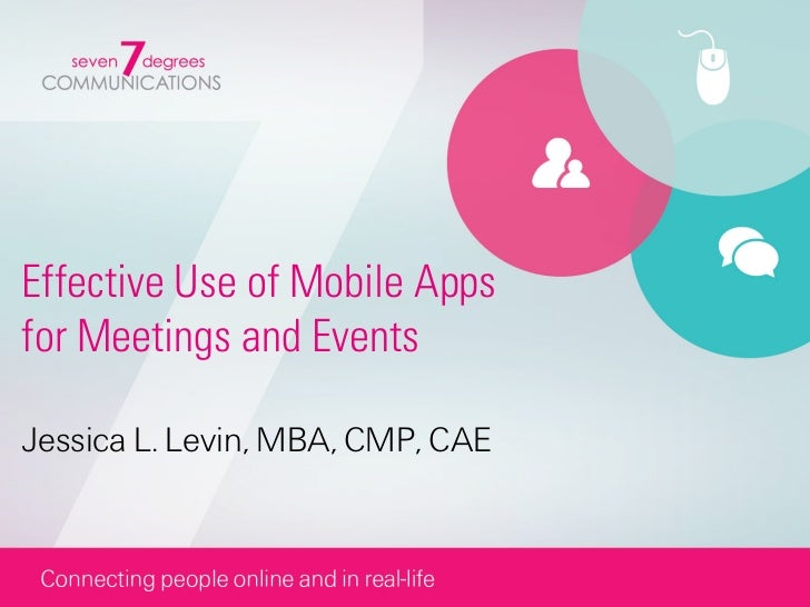 Effective Use of Mobile Appsfor Meetings and EventsJessica L. Levin, MBA, CMP, CAE