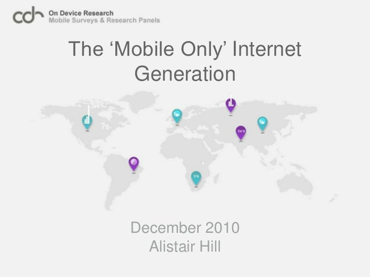 The 'Mobile Only' Internet Generation<br />December 2010<br />Alistair Hill<br />