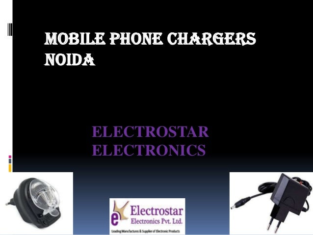 Mobile phone chargers noida  ELECTROSTAR ELECTRONICS