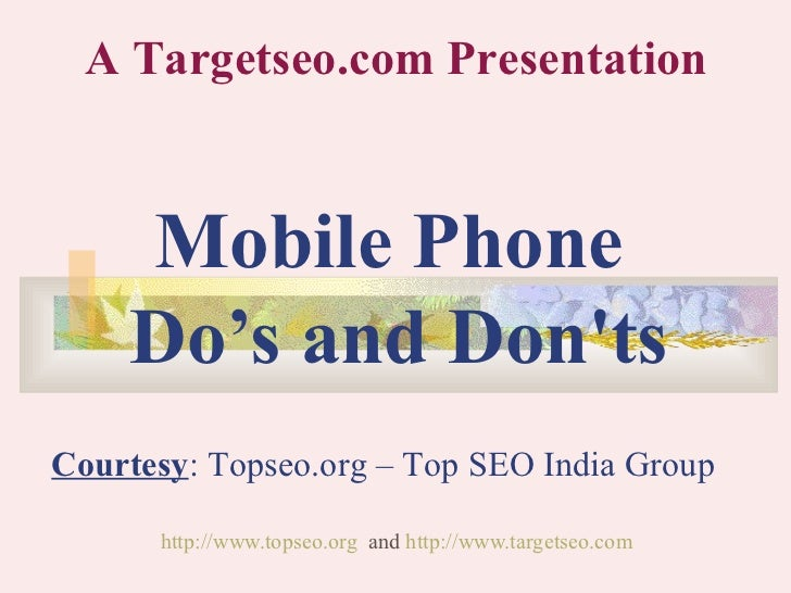 Mobile Phone  Do's and Don'ts http://www.topseo.org   and  http://www.targetseo.com   A Targetseo.com Presentation Courtes...